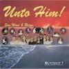 Son, Wind & Reign - Unto Him
